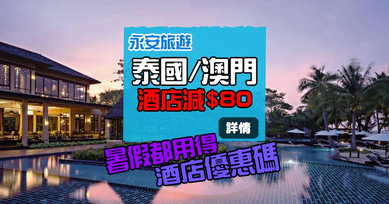 【酒店優惠碼】泰國/澳門酒店滿HK$700減HK$80,6月16日前訂房 - 永安旅遊網